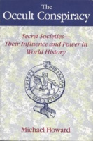 The Occult Conspiracy, Secret Societies, Their Influence and Power in World History